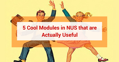 5 Cool Modules in NUS that are actually useful
